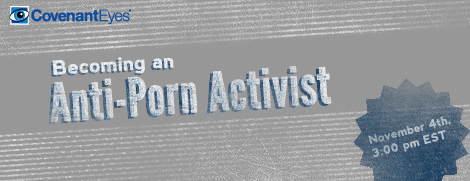 Becoming an Anti-Porn Activist: live online seminar, reserve your spot now